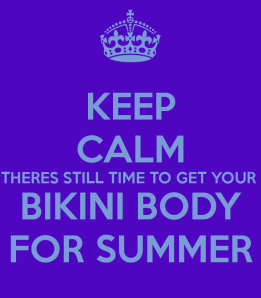 keep-calm-theres-still-time-to-get-your-bikini-body-for-summer